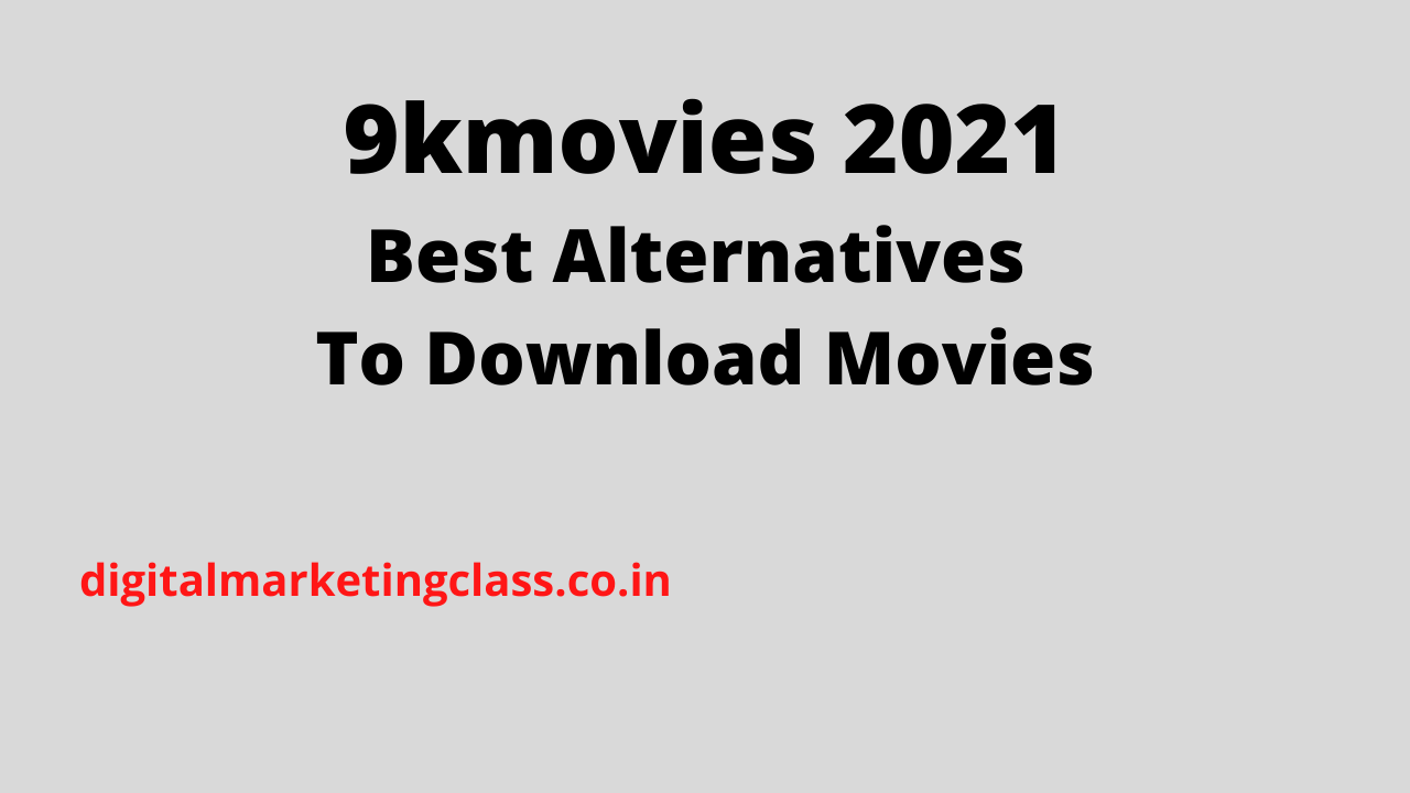9kmovies 2021 - Best Alternatives To Download Movies
