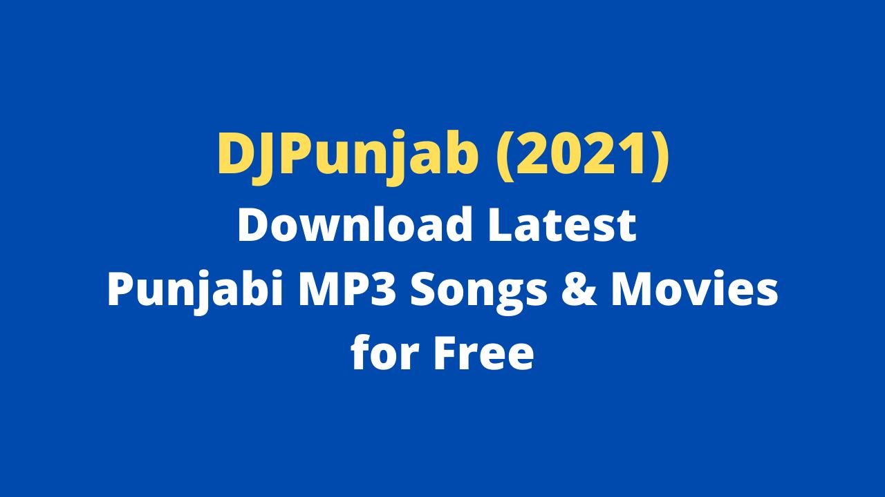 DJPunjab (2021): Download Latest Punjabi MP3 Songs & Movies for Free