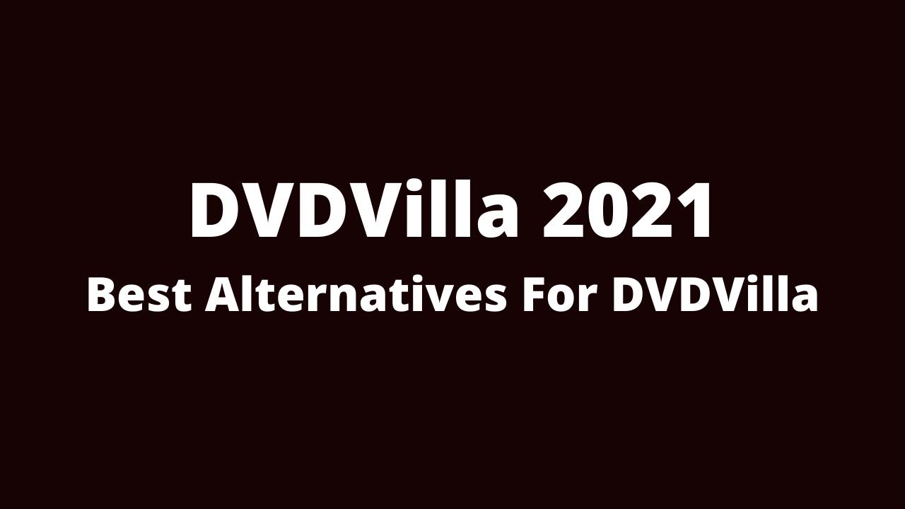 DVDVilla 2021: Best Alternatives For DVDVilla