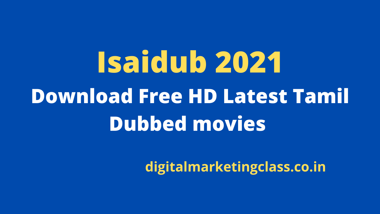 Isaidub 2021: Download Free HD Latest Tamil Dubbed movies