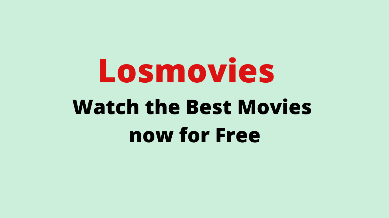 Losmovies 2021 - Watch the Best Movies now for Free