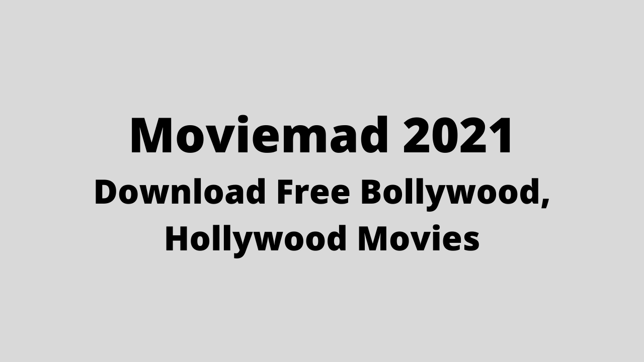 Moviemad 2021: Download Free Bollywood, Hollywood Movies